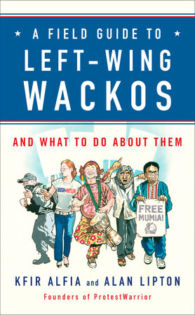 A Field Guide to Left-Wing Wackos by Kfir Alfia and Alan Lipton