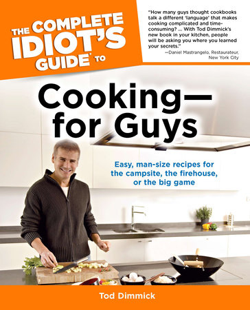 The Complete Idiot's Guide to Cooking--For Guys by Tod Dimmick