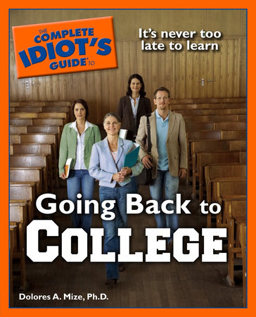 The Complete Idiot's Guide to Going Back to College by Dolores A. Mize Ph.D.