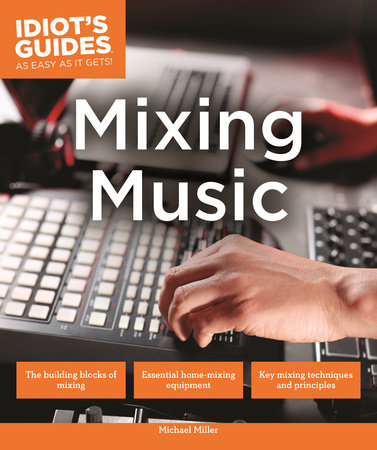 Idiot's Guides: Mixing Music by Michael Miller