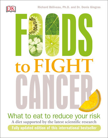 Foods to Fight Cancer by Richard Béliveau