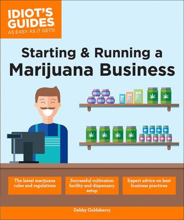 Starting & Running a Marijuana Business by Debby Goldsberry