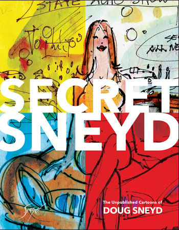 Secret Sneyd: The Unpublished Cartoons of Doug Sneyd