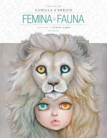 Femina and Fauna: The Art of Camilla d'Errico (Second Edition) by Camilla d'Errico