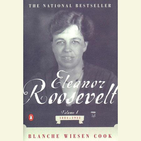 Eleanor Roosevelt, Volume 1 by Blanche Wiesen Cook