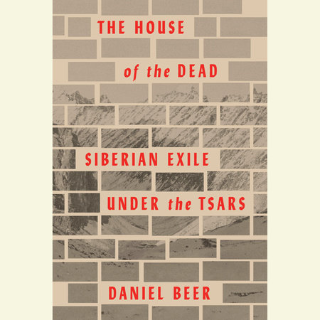 The House of the Dead by Daniel Beer