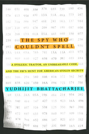 The Spy Who Couldn't Spell by Yudhijit Bhattacharjee