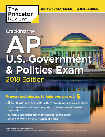 Cracking the AP U.S. Government & Politics Exam, 2018 Edition