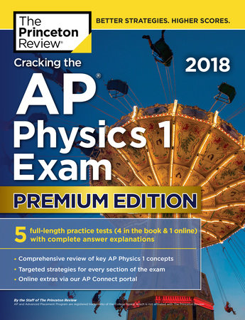 Cracking the AP Physics 1 Exam 2018, Premium Edition by Princeton Review