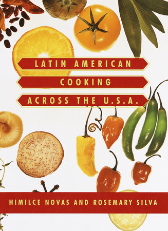 Latin American Cooking Across the U.S.A. by Himilce Novas and Rosemary Silva