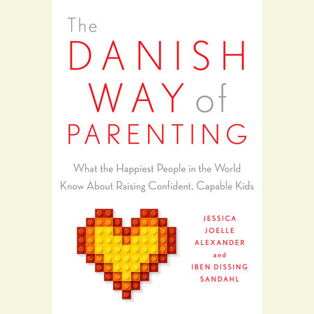 The Danish Way of Parenting by Jessica Joelle Alexander and Iben Sandahl