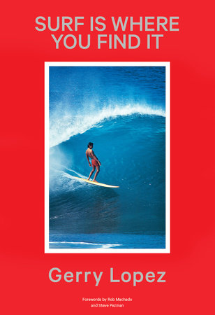 Surf Is Where You Find It by Gerry Lopez