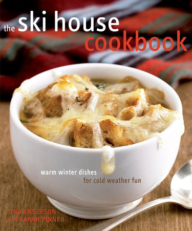The Ski House Cookbook by Tina Anderson and Sarah Pinneo