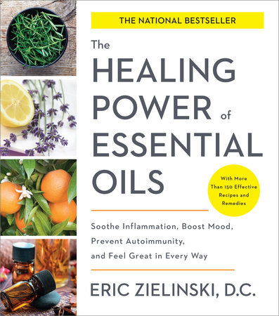 The Healing Power of Essential Oils by Eric Zielinski, D.C