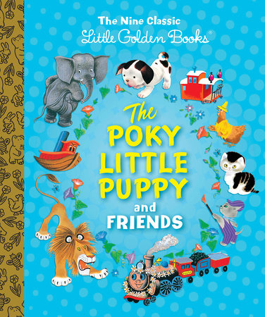 The Poky Little Puppy and Friends: The Nine Classic Little Golden Books by Margaret Wise Brown and Janette Sebring Lowrey