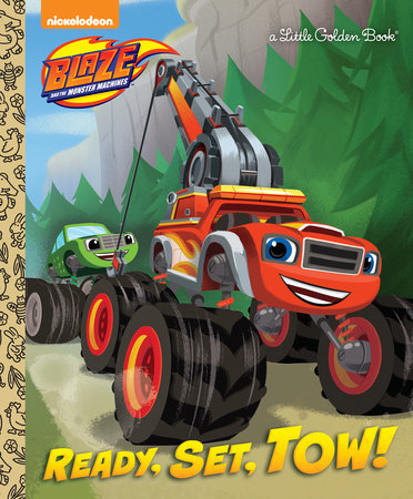 Ready, Set, Tow! (Blaze and the Monster Machines) by Mary Tillworth