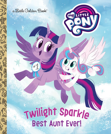 Twilight Sparkle: Best Aunt Ever! (My Little Pony) by Tallulah May; illustrated by Zoe Persico