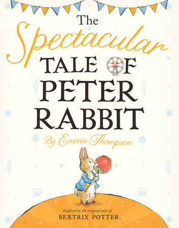 The Spectacular Tale of Peter Rabbit by Emma Thompson