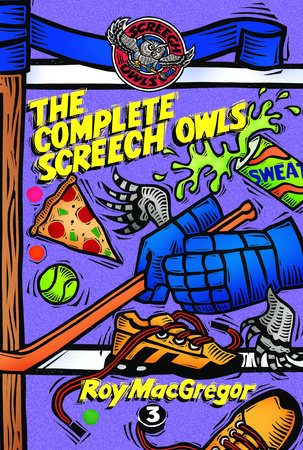 The Complete Screech Owls, Volume 3 by Roy MacGregor