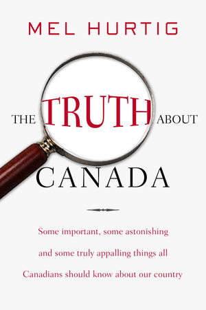 The Truth about Canada by Mel Hurtig