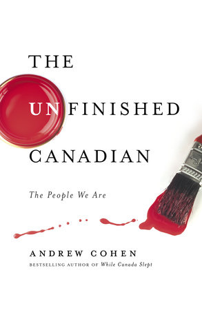 The Unfinished Canadian by Andrew Cohen