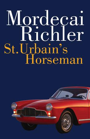 St. Urbain's Horseman by Mordecai Richler