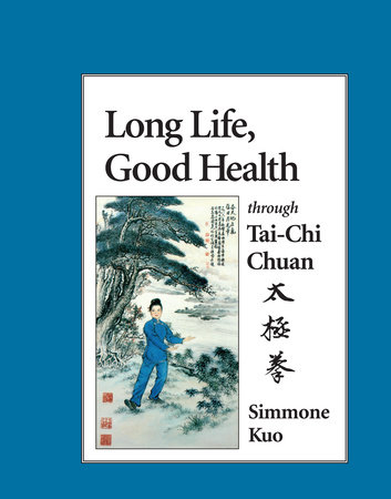 Long Life, Good Health Through Tai-Chi Chuan by Simmone Kuo