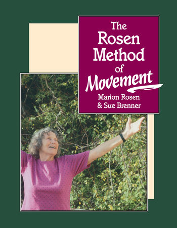 The Rosen Method of Movement by Marion Rosen and Susan Brenner