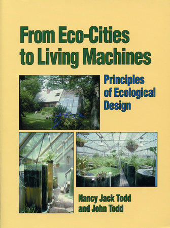 From Eco-Cities to Living Machines by Nancy Jack Todd and John Todd
