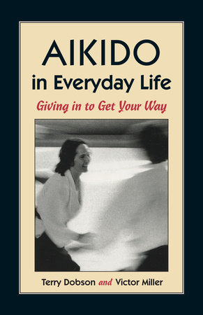 Aikido in Everyday Life by Terry Dobson and Victor Miller