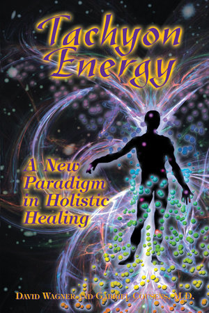Tachyon Energy by Gabriel Cousens, M.D. and David Wagner