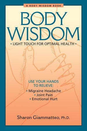 Body Wisdom by Sharon Giammatteo