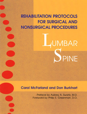 Rehabilitation Protocols for Surgical and Nonsurgical Procedures: Lumbar Spine by Carol McFarland and Don Burkhart