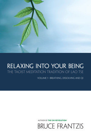 Relaxing into Your Being by Bruce Frantzis
