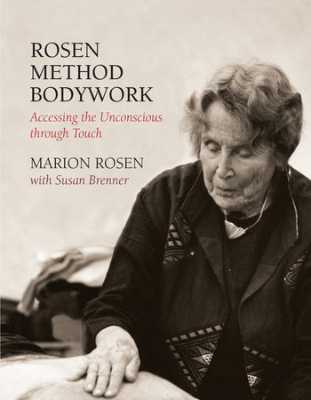 Rosen Method Bodywork by Marion Rosen and Susan Brenner