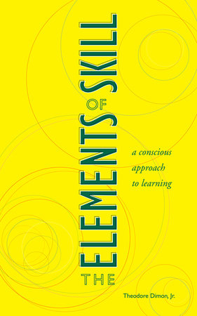 The Elements of Skill by Theodore Dimon Jr