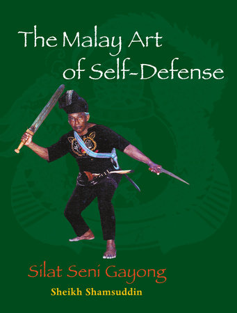 The Malay Art of Self-Defense by Sheikh Shamsuddin