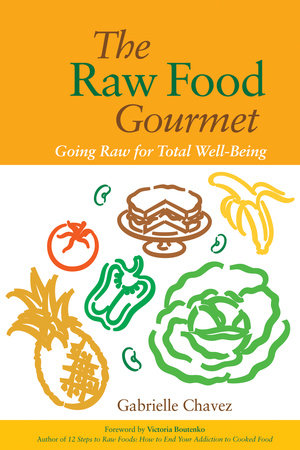 The Raw Food Gourmet by Gabrielle Chavez