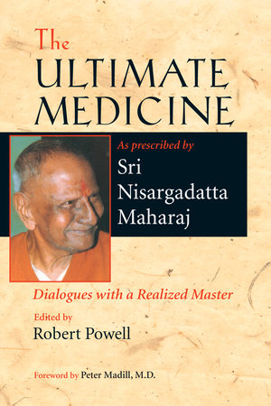 The Ultimate Medicine by Sri Nisargadatta Maharaj