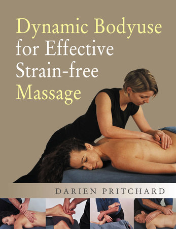 Dynamic Bodyuse for Effective, Strain-Free Massage by Darien Pritchard