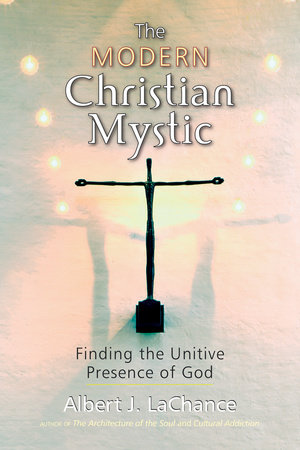 The Modern Christian Mystic by Albert J. LaChance