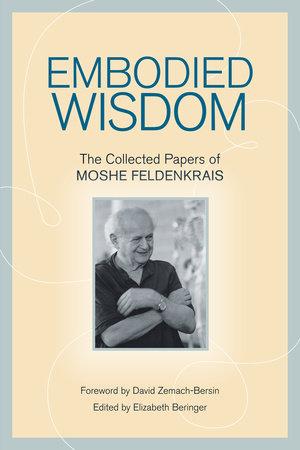 Embodied Wisdom by Moshe Feldenkrais