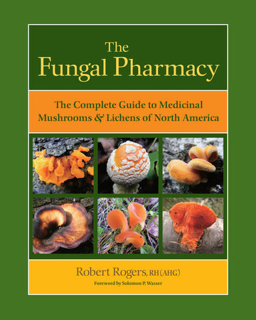 The Fungal Pharmacy by Robert Rogers