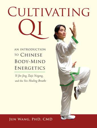 Cultivating Qi by Jun Wang, Ph.D., C.M.D.