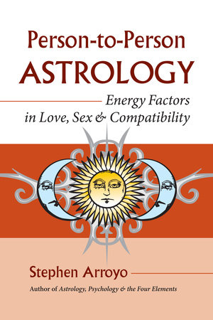Person-to-Person Astrology by Stephen Arroyo