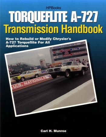 Torqueflite A-727 Transmission Handbook HP1399 by Carl Munroe