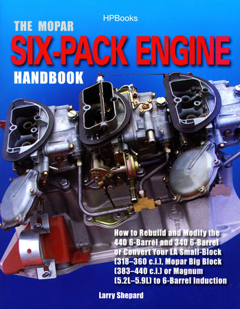 The Mopar Six-Pack Engine Handbook HP1528 by Larry Shepard