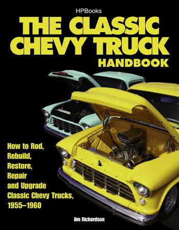 The Classic Chevy Truck Handbook HP 1534 by Jim Richardson