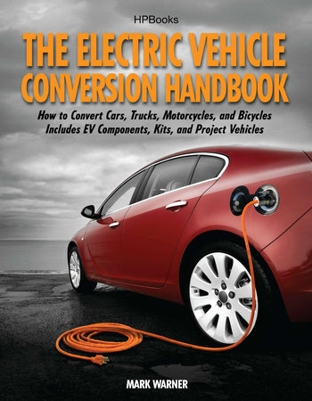 The Electric Vehicle Conversion Handbook by Mark Warner