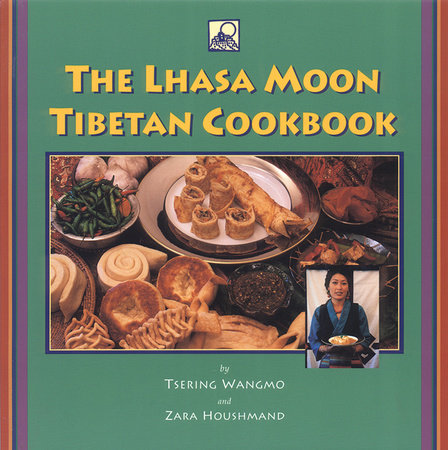 The Lhasa Moon Tibetan Cookbook by Tsering Wangmo and Zara Houshmand
